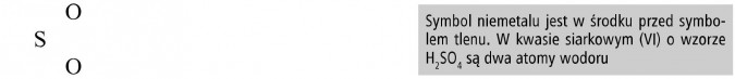 Symbol niemetalu jest w środku przed symbolem tlenu. W kwasie siarkowym (VI) o wzorze H2SO4 są dwa atomy wodoru.